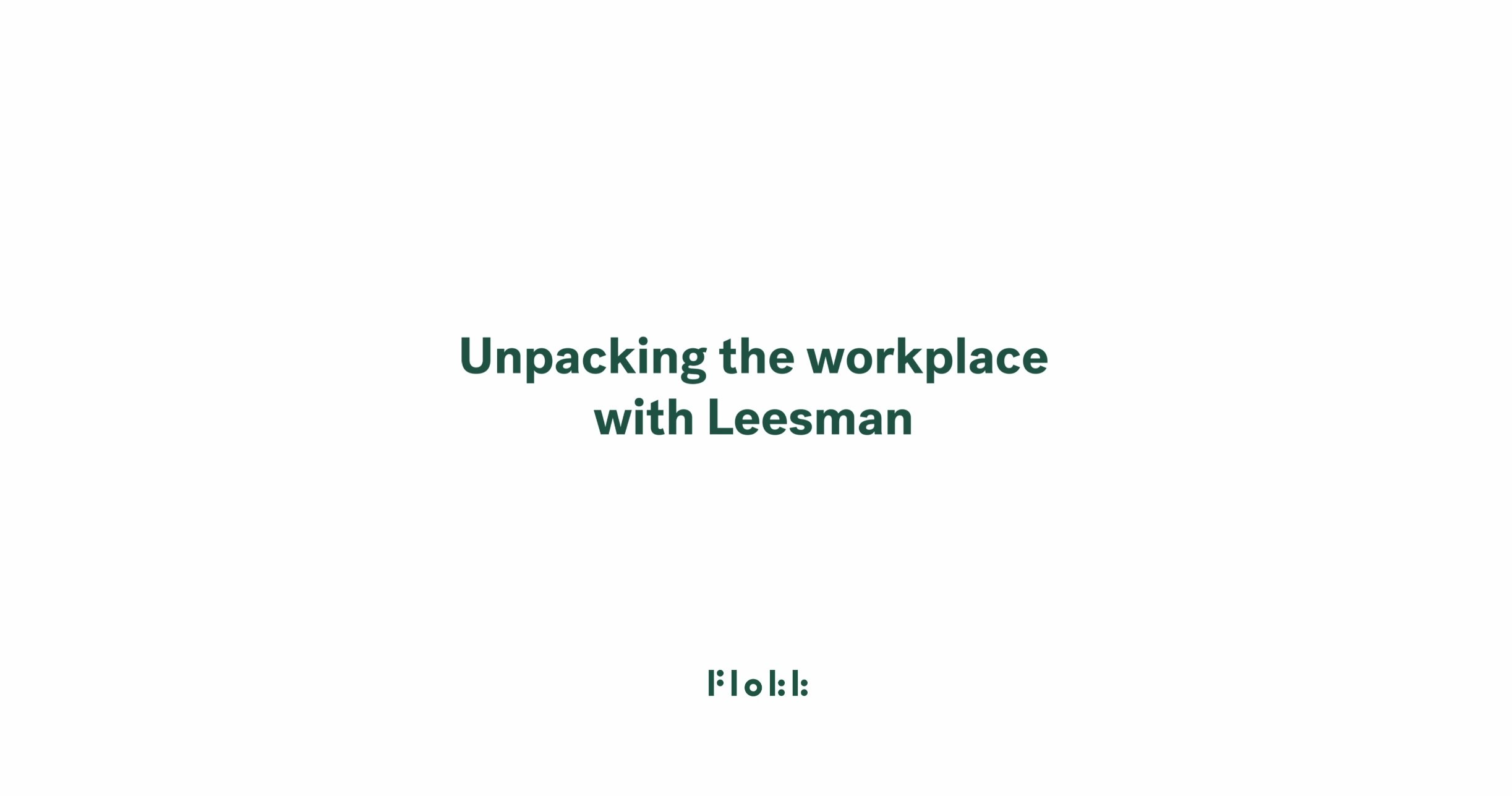unpacking the workplace with Leesman Index - full video by Flokk
